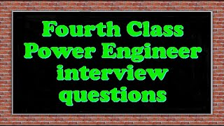 Fourth Class Power Engineer interview questions