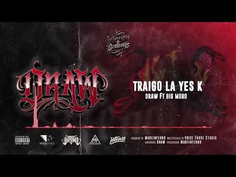 10 - DRAW - TRAIGO LA YES K FT BIG MORO ( SERPIENTES Y DEMONIOS ALBUM )