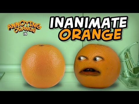 Annoying Orange - Inanimate Orange!