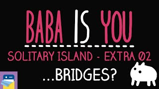 Baba Is You: ...Bridges? - Solitary Island Level Extra 02 Walkthrough (by Arvi Teikari / Hempuli)