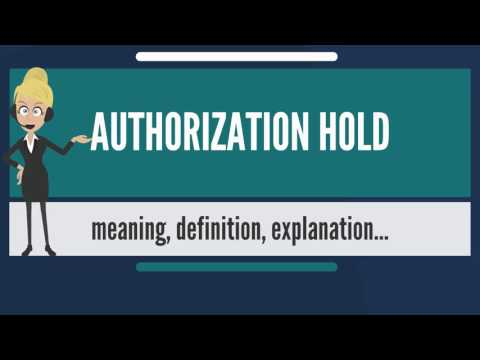 What is AUTHORIZATION HOLD? What does AUTHORIZATION HOLD mean? AUTHORIZATION HOLD meaning