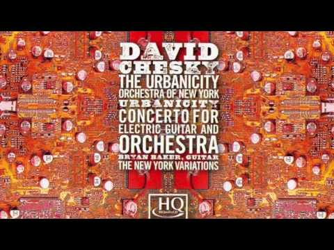 David Chesky's - Urbanicity - The Concerto for Electric Guitar and Orchestra - Bryan Baker Soloist