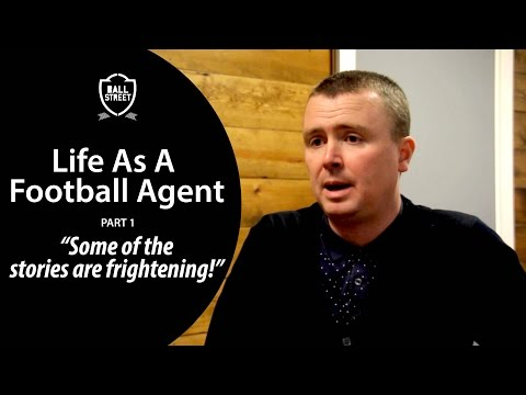 "Life As A Football Agent | ""Some of the stories are frightening!"""