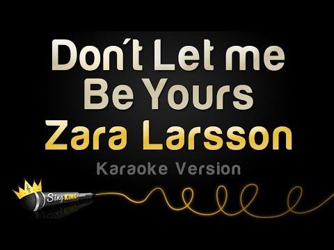 Zara Larsson - Don't Let Me Be Yours (Karaoke Version)