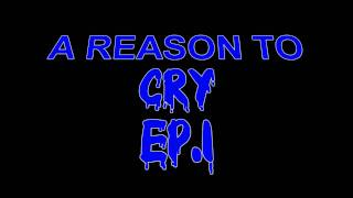 A reason to cry Ep. 1