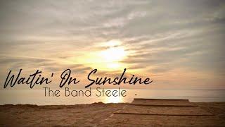 The Band Steele - Waitin' on Sunshine [Lyric Video]