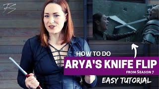 HOW TO DO ARYA STARK'S KNIFE FLIP FROM SEASON 7 - Easy Tutorial