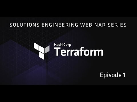 HashiCorp Solutions Engineering Webinar Series: Episode 1 -  Terraform