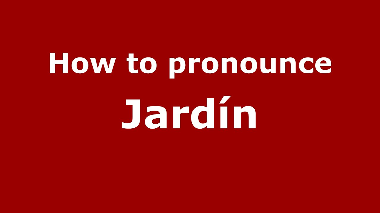 Jardin Pronunciation Of How To Pronounce Jard N Colombian Spanish Colombia