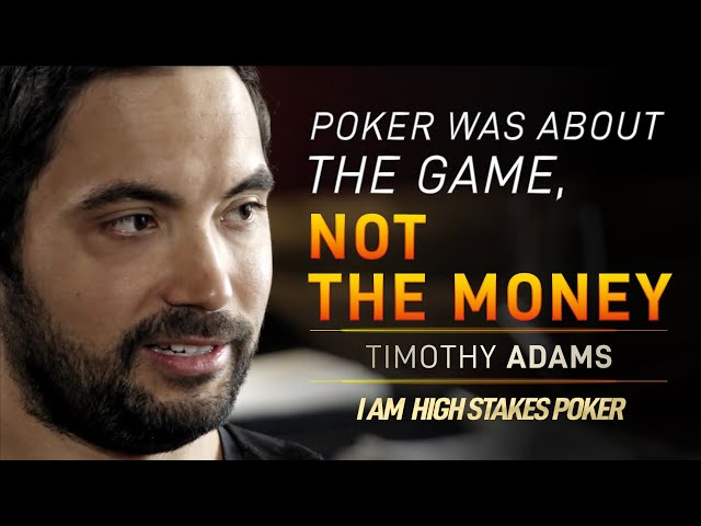 Timothy Adams - Poker was about the Game, not the Money