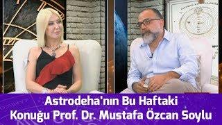 Astrodeha'nın Bu Haftaki Konuğu Prof. Dr. Mustafa Özcan Soylu - Dr. Astrolog Şenay Devi