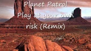 Planet Patrol - Play at your own risk (Remix).wmv