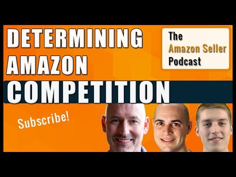 Amazon Competition & Determining Market Saturation - Amazon Seller Podcast Ep. 6
