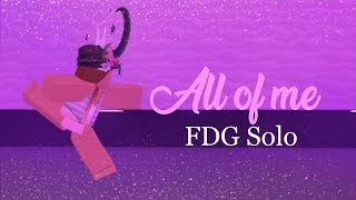 All of Me / FDG Solo by xEv_a / ROBLOX