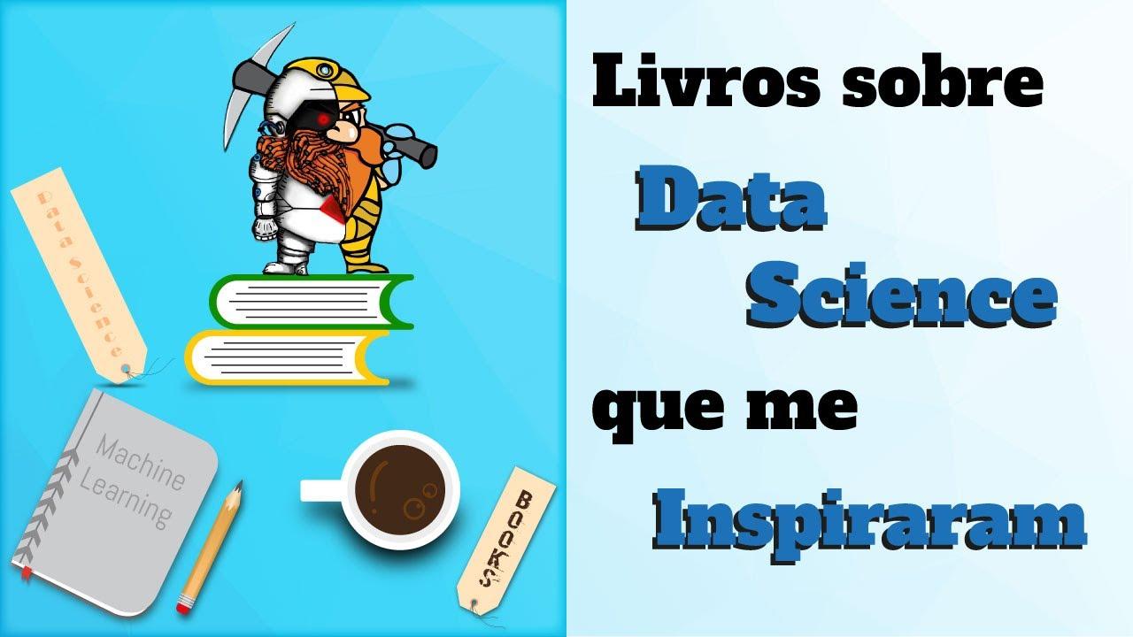 Livros sobre Data Science que me Inspiraram.