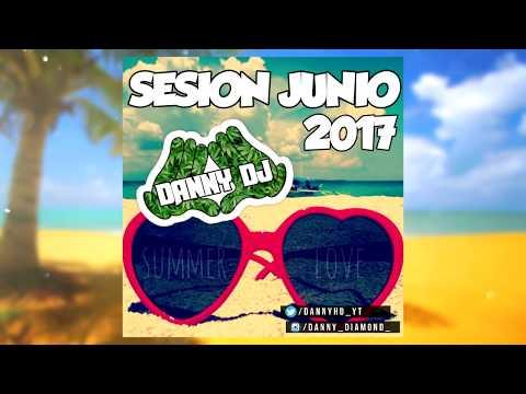 Sesión Temazos Junio 2017 (Especial Verano) DannyDJ [Reggaeton, Mambo, Electro Latino, Comercial]