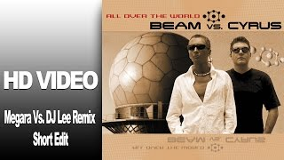 Beam VS. Cyrus - All Over The World (Megara Vs. DJ Lee Remix Youtube Cyrus Edit) Video HD