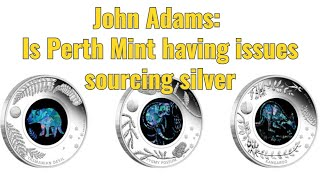 John Adams: Is Perth Mint having issues sourcing silver