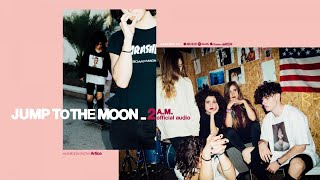 Baixar Jump To The Moon - 2AM (Official audio)