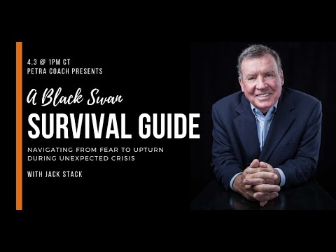 "Petra Coach Presents, ""A Black Swan Survival Guide with Jack Stack: Navigating from Fear to..."