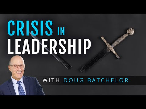 Crisis of Leadership with Doug Batchelor