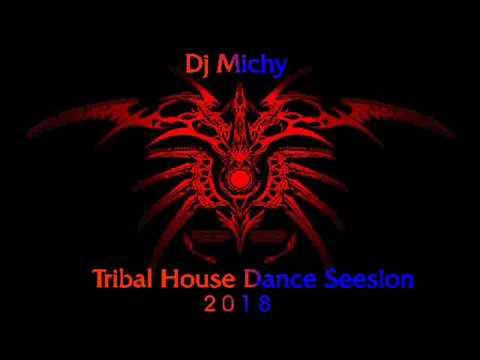 Dj Michy   Tribal House Dance Seesion 2018