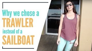 Why we chose to live on a trawler over a sailboat [Episode 4]