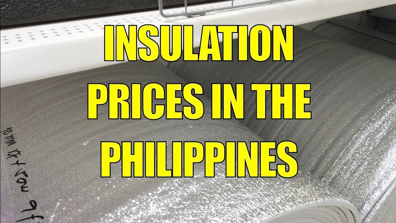 Insulation Prices In The Philippines Youtube