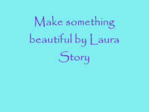 Make something beautiful by Laura Story.wmv