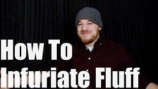 Rob Scallon: How To Infuriate Fluff