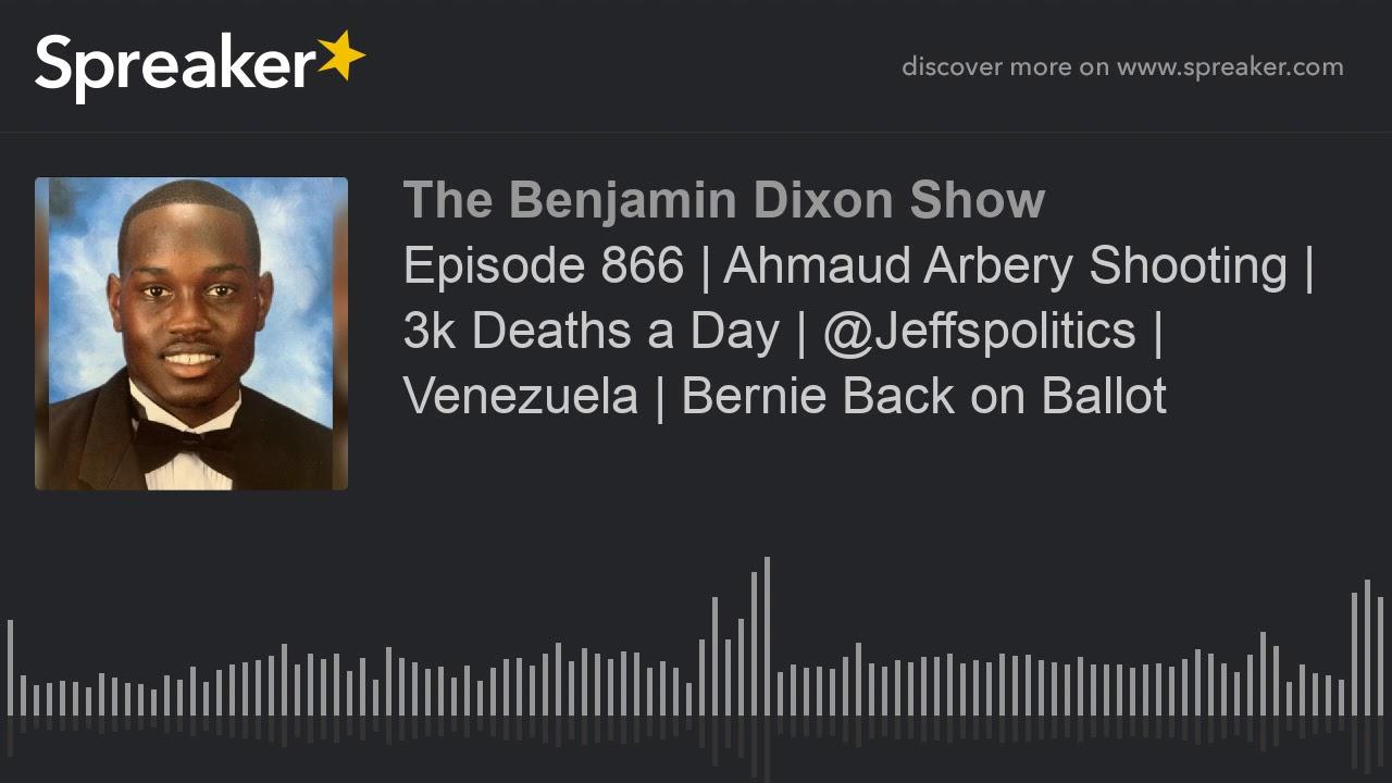 Episode 866 | Ahmaud Arbery Shooting | 3k Deaths a Day | @Jeffspolitics | Venezuela | Bernie Back on