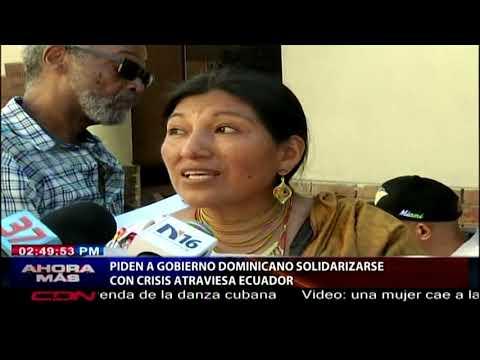 Piden A Gobierno Dominicano Solidarizarse Con Crisis Atraviesa Ecuador