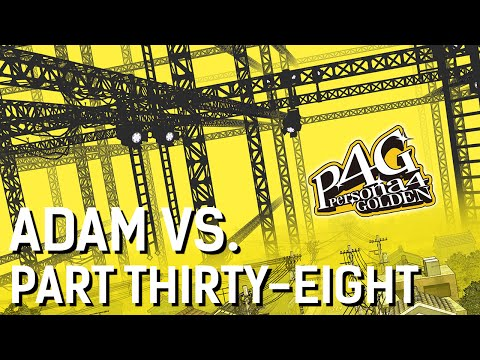 Adam vs. Persona 4 Golden (Part Thirty-Eight)