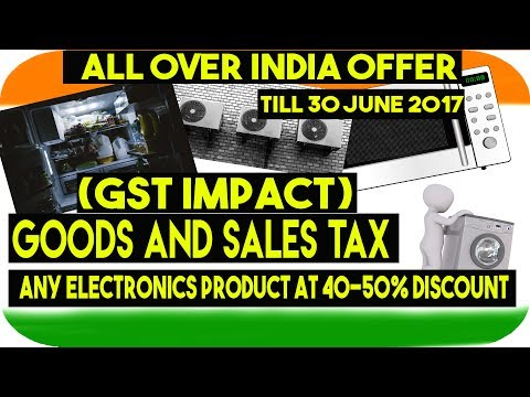 GST IMPACT: Buy electronic products at 50% discount before 30 June 2017 | All Over INDIA- HINDI