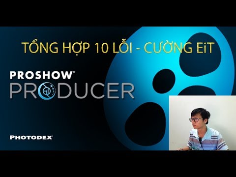 Proshow #57 - TỔNG HỢP 10 LỖI THƯỜNG GẶP TRONG PROSHOW PRODUCER  - CUONG EiT