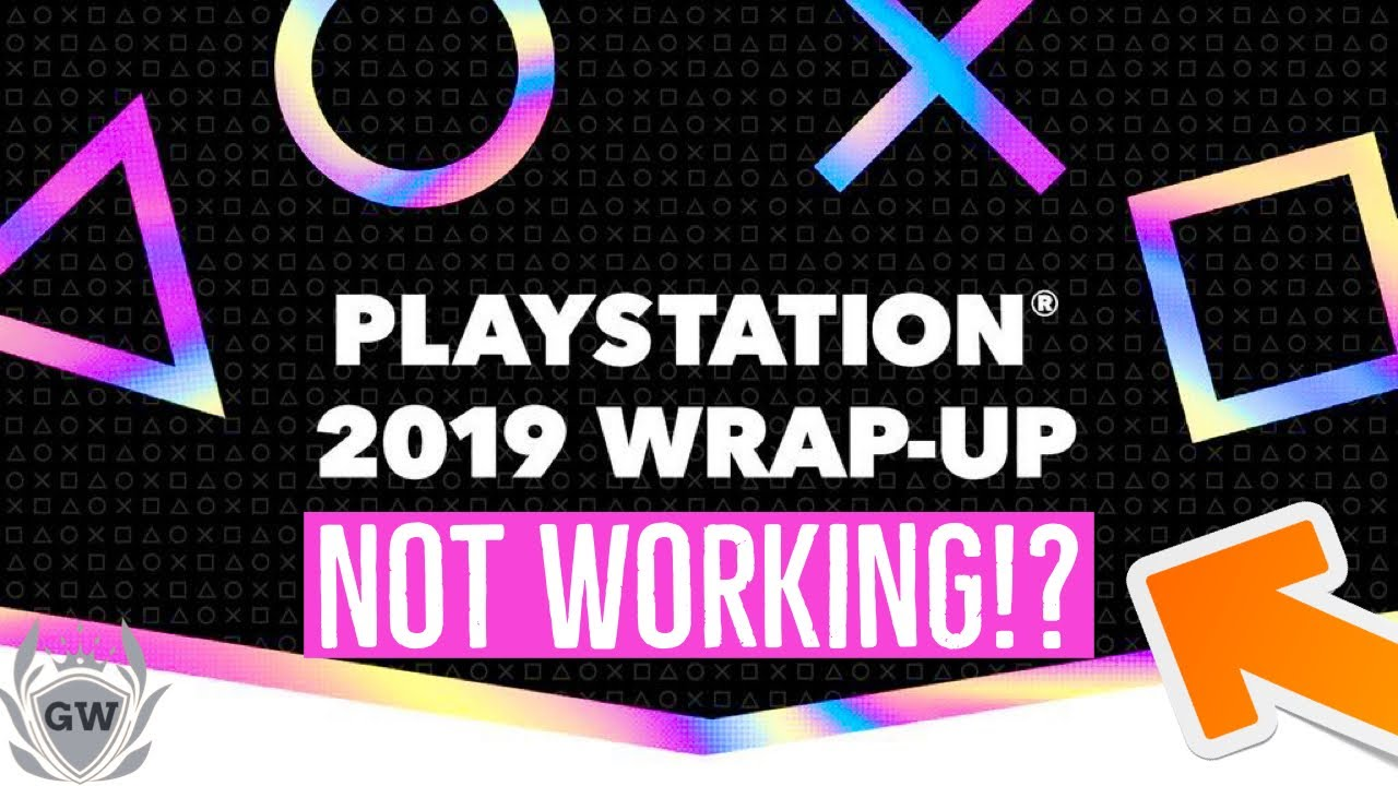 My Playstation 2019 Wrap Up Not Working Find Out Why Youtube