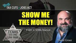 2017 Tax Cuts - SHOW ME THE MONEY! (Part 4 - $200k Married)