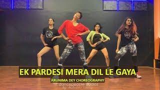 Ek Pardesi Mera Dil Le Gaya Remix | Sophie Chaudhary | dancepeople | Arunima Dey Choreography