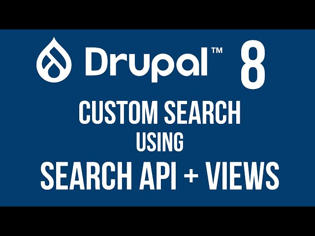 Custom Search with Search API and Views - Drupal 8