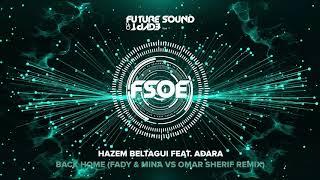 Hazem Beltagui feat. Adara - Back Home (Fady & Mina vs Omar Sherif Remix)