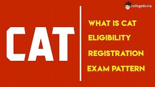 CAT 2018 - Common Admission Test, Eligibility, Exam, Registration, Exam Pattern