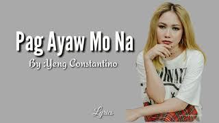 PAG AYAW MO NA ( Lyrics ) -Yeng Constantino