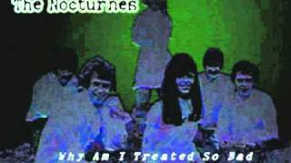 Nocturnes - Why Am I Treated So Bad