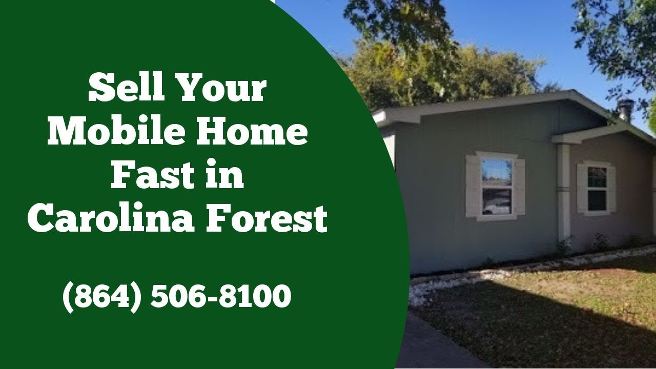 We Buy Mobile Homes Carolina Forest SC - CALL 864-506-8100