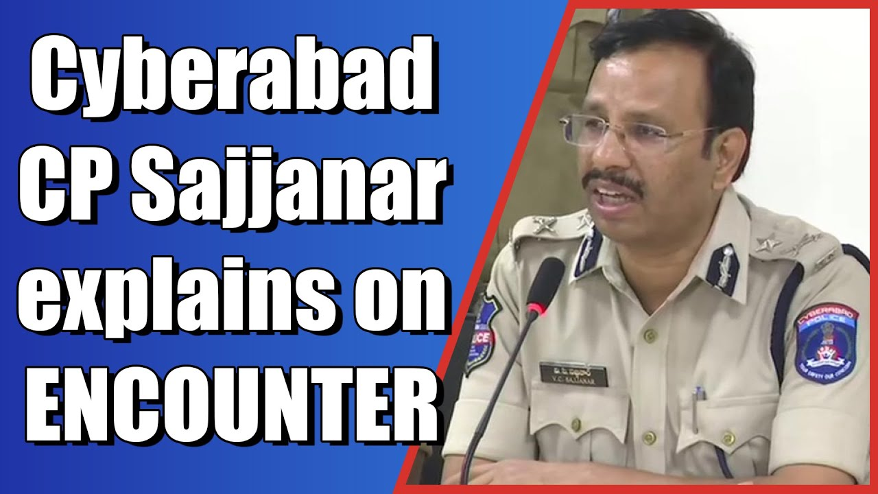 CP Sajjanar Explains How And Why The Encounter Had To Be Done