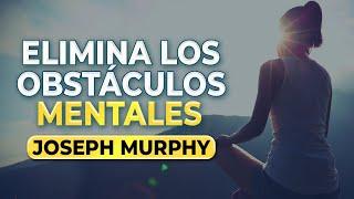 Elimina los obstáculos mentales a través del subconsciente | Joseph Murphy En Español