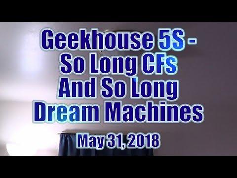 Geekhouse 5S - So Long CFs And So Long Dream Machines