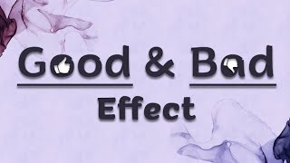 Good and Bad Effects