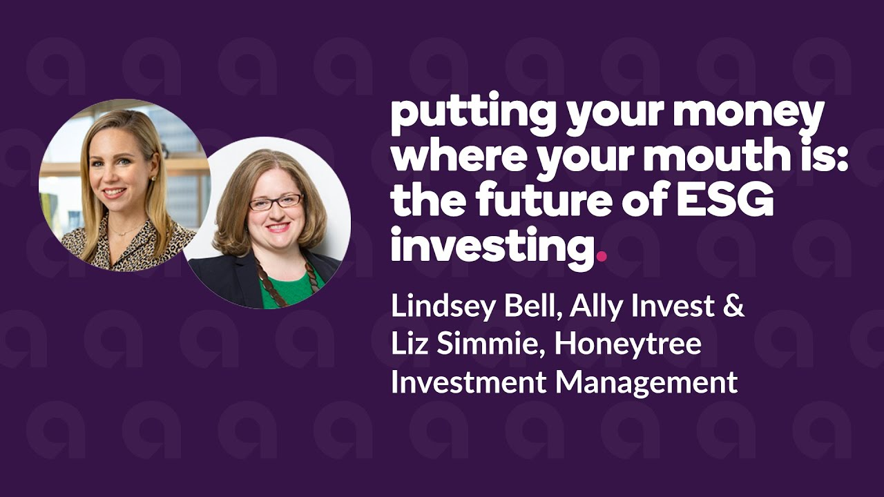 The Future of ESG Investing - Ally Invest's Digital Conference.