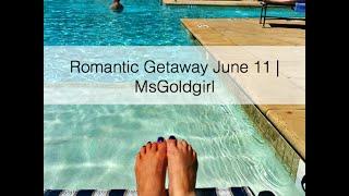 Romantic Getaway June 11 | Msgoldgirl